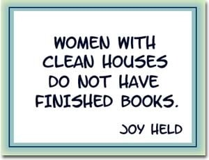 Women with clean houses do not have finished books.